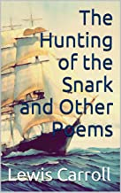 The Hunting of the Snark and Other Poems (Illustrated) (English Edition)