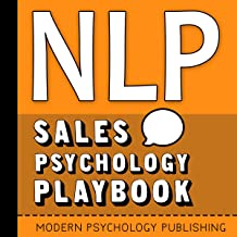 NLP: Sales Psychology Playbook: Your Secret Weapon for Transforming Your Sales Process and Doubling Your Conversion Rates with Proven NLP Tactics