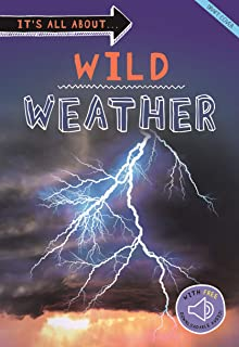 It's All About... Wild Weather: Everything You Want to Know about Our Weather in One Amazing Book