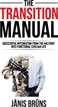 The Transition Manual: Successful Integration After Military Service Into Functional Civilian Life