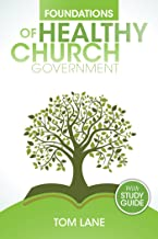 Foundations of Healthy Church Government: with Study Guide