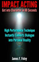 Impact Acting How to get into Character in 60 Seconds: High Performance Technique Converts Dialogue into Personal Reality (English Edition)