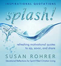 Splash! - Inspirational Quotations: Refreshing Motivational Quotes to Sip, Savor, and Share (Devotional Reflections for Spirit-Filled Christian Living Book 1)