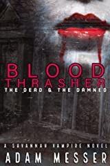 Blood Thrasher : The Dead and The Damned!: The Savannah Vampire Novel Series Book III Kindle Edition