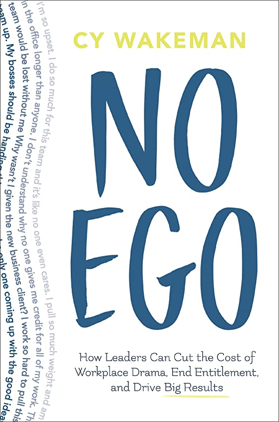 委託平方明快No Ego: How Leaders Can Cut the Cost of Workplace Drama, End Entitlement, and Drive Big Results (English Edition)