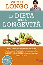 La dieta della longevità. Dallo scienziato che ha rivoluzionato la ricerca su staminali e invecchiamento, la dieta mima-digiuno per vivere sani fino a 110 anni