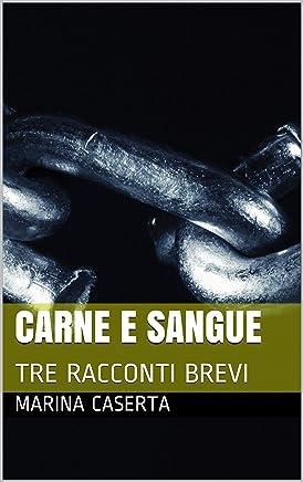 CARNE E SANGUE: TRE RACCONTI BREVI