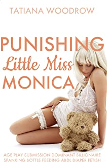 Punishing Little Miss Monica: Age Play Submission Dominant Billionaire Spanking Bottle Feeding ABDL Diaper Fetish (English Edition)