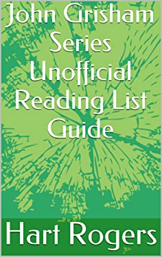 John Grisham Series Unofficial Reading List Guide (Hart Roger's Reading List Guides Book 13)