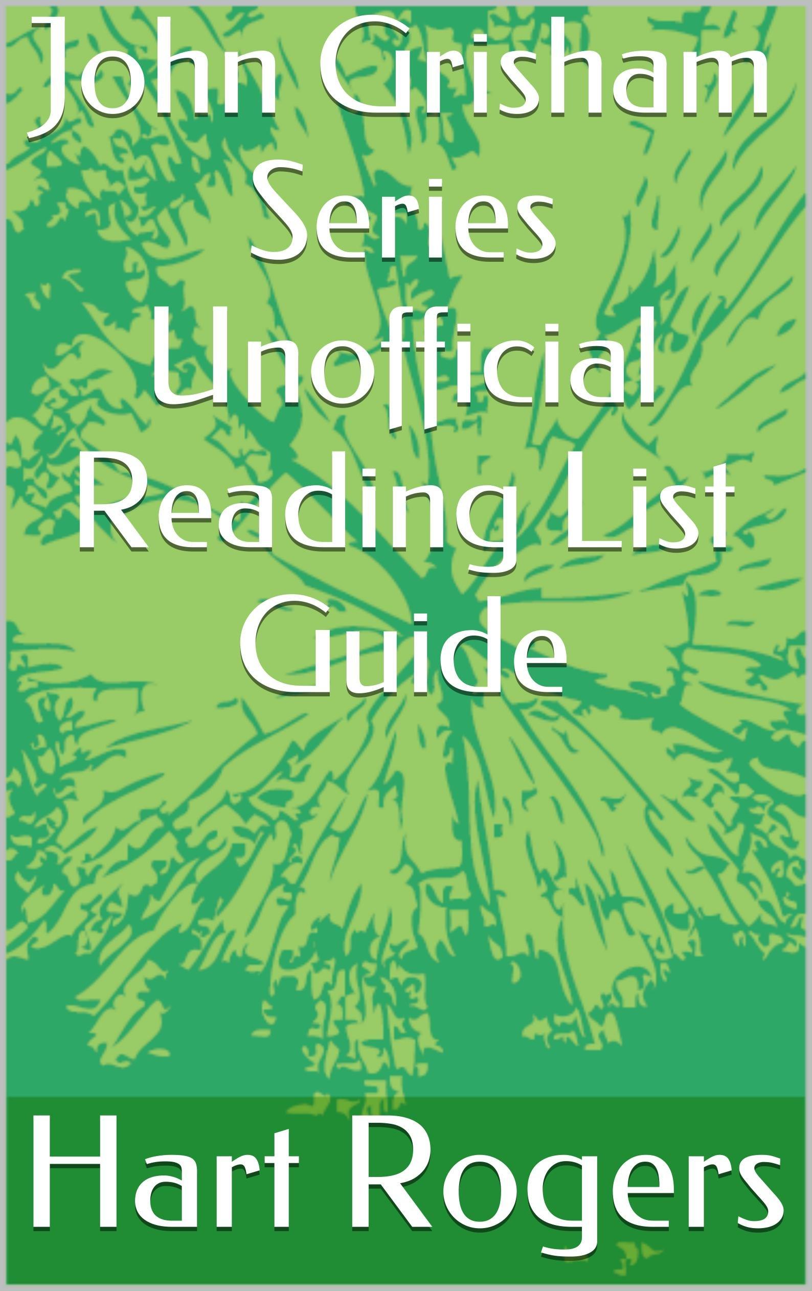 John Grisham Series Unofficial Reading List Guide (Hart Roger's Reading List Guides Book 13)