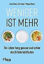 Weniger ist mehr: Ein Leben lang gesund und schön durch Intervallfasten (German Edition)