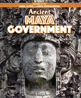 Ancient Maya Government (Spotlight on the Maya, Aztec, and Inca Civilizations)