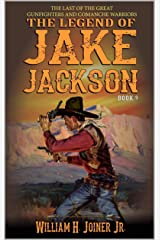 The Legend of Jake Jackson: The Last Of The Great Gunfighters: A Gunfighter Western Adventure Kindle Edition