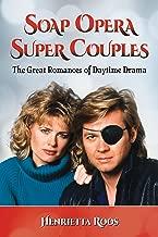 Soap Opera Super Couples: The Great Romances of Daytime Drama
