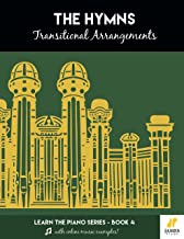 The Hymns: Transitional Arrangements (Easy Mormon & LDS Hymn Book for Piano and Organ with Online Audio Examples) (Learn the Piano 4)