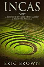 Incas: A Comprehensive Look at the Largest Empire in the Americas (Ancient Civilizations)