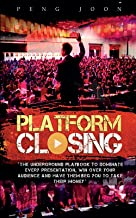 Platform Closing: The Underground Playbook To Dominate Every Presentation, Win Over Your Audience And Have Them Beg You To Take Their Money
