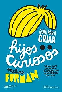Guía para criar hijos curiosos: Ideas para encender la chispa del aprendizaje en casa (Educación que aprende) (Spanish Edition)