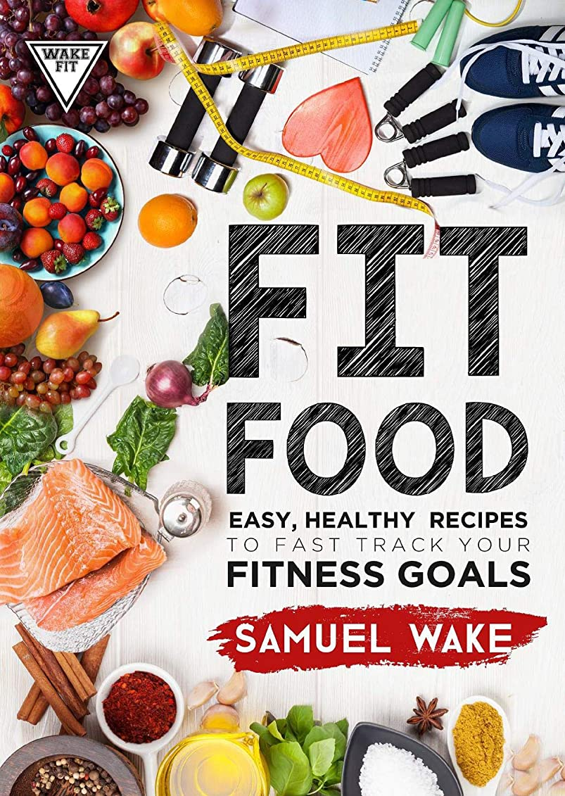 FIT FOOD: Easy, healthy recipes to fast track your fitness goals (English Edition)