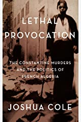 Lethal Provocation: The Constantine Murders and the Politics of French Algeria Kindle Edition