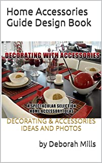 Home Accessories Guide Design Book: DECORATING & ACCESSORIES IDEAS AND PHOTOS