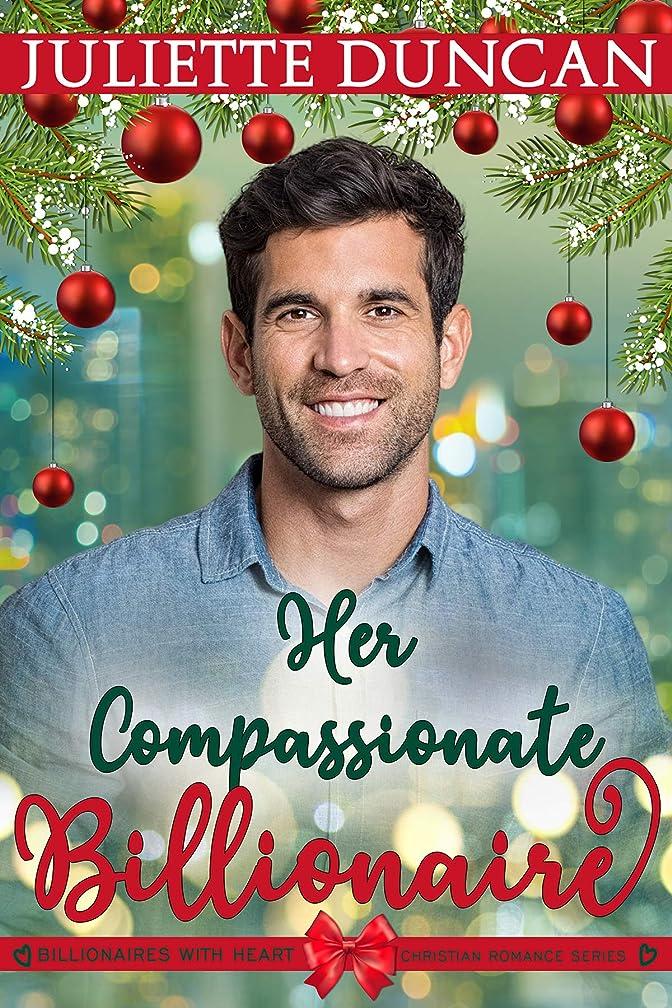 完了インストールロゴHer Compassionate Billionaire (Billionaires with Heart Christian Romance Book 4) (English Edition)