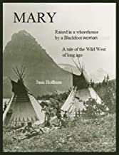 MARY--a tale of the wild west of long ago: raised in a brothel by a Blackfoot woman
