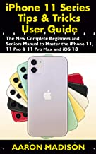 iPhone 11 Series Tips & Tricks User Guide: The New Complete Beginners and Seniors Manual to Master the iPhone 11, 11 Pro & 11 Pro Max and iOS 13