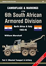 Camouflage and Markings of the 6th South African Armored Division. Part 2: Wheeled Transport & Artillery: North Africa and Italy 1943-45 (Armor Color Gallery)