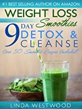 Weight Loss Smoothies (4th Edition): 9-Day Detox & Cleanse - Over 50 Recipes Included!