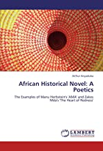 African Historical Novel: A Poetics: The Examples of Manu Herbstein's 'AMA' and Zakes Mda's 'The Heart of Redness'