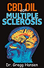 CBD OIL FOR MULTIPLE SCLEROSIS: The Super Guide on the Healing Power of CBD and Other Natural Remedy To Cure Your Multiple Sclerosis