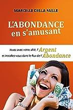 L'ABONDANCE EN S'AMUSANT: Jouez avec votre Allié, l'argent et installez-vous dans le flux de l'abondance (French Edition)
