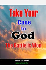 Take Your Case To God: The Battle Is Won Kindle Edition
