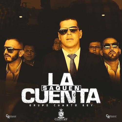 Saquen la Cuenta [Explicit] by Grupo Cuarto Rey on Amazon Music ...