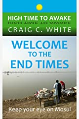 Welcome to the End Times: Keep your eye on Mosul (High Time to Awake Book 9) Kindle Edition