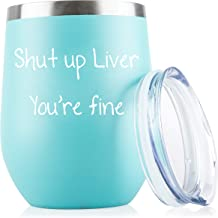 Shut Up Liver You're Fine - Funny 12 oz Insulated Wine Tumbler - Unique Gift for Mom, Her - Bachelorette Parties - Perfect Birthday Gift for Women - Gift for Wine Lover