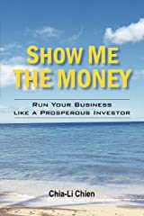 Show Me the Money: Run Your Business Like a Prosperous Investor Paperback