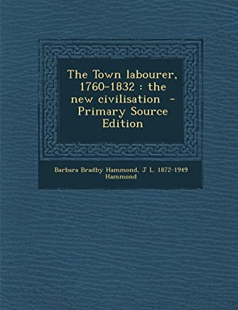 The Town Labourer, 1760-1832: The New Civilisation - Primary Source Edition