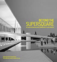 Beyond the Supersquare: Art and Architecture in Latin America after Modernism