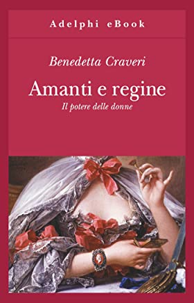 Amanti e regine: Il potere delle donne (Gli Adelphi Vol. 332)