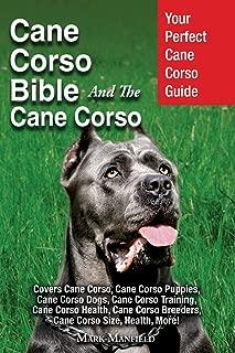 Cane Corso Bible And the Cane Corso: Your Perfect Cane Corso Guide Covers Cane Corso, Cane Corso Puppies, Cane Corso Dogs, Cane Corso Training, Cane ... Breeders, Cane Corso Size, Health, More!