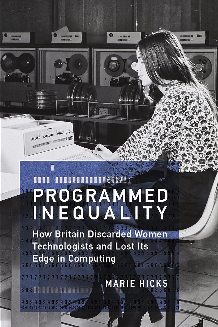 ポジション電球哺乳類Programmed Inequality: How Britain Discarded Women Technologists and Lost Its Edge in Computing (History of Computing) (English Edition)