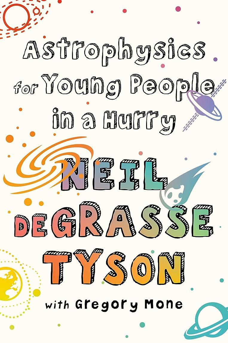 全滅させる評判宇宙飛行士Astrophysics for Young People in a Hurry (English Edition)