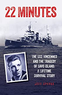 22 Minutes: The USS Vincennes and the Tragedy of Savo Island: A Lifetime Survival Story