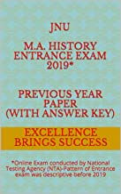 JNU M.A. History Entrance Exam 2019* Previous Year Paper (With Answer Key): *Online Exam conducted by National Testing Agency (NTA)-Pattern of Entrance ... (Excellence Brings Success Series Book 123)
