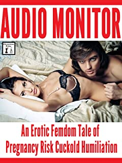 Audio Monitor: An Erotic Femdom Tale of Pregnancy Risk Cuckold Humiliation