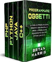 PROGRAMMARE OGGETTI : La guida di programmazione orientata per principianti. Impara a programmare velocemente con php, python, java e C++ (Italian Edition)