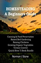 Modern Homesteading - Self Sufficiency. 5 Books Bundle Beginners Guide: Canning & Food Preservation; Raised Bed Gardening;...