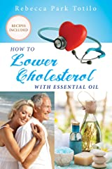 How to Lower Cholesterol With Essential Oil Kindle Edition